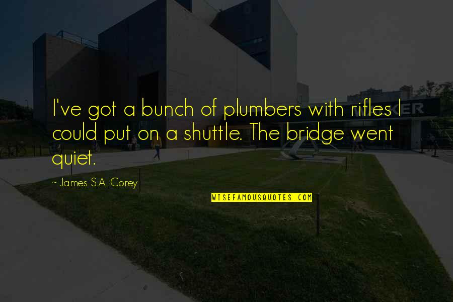 Shuttle Quotes By James S.A. Corey: I've got a bunch of plumbers with rifles