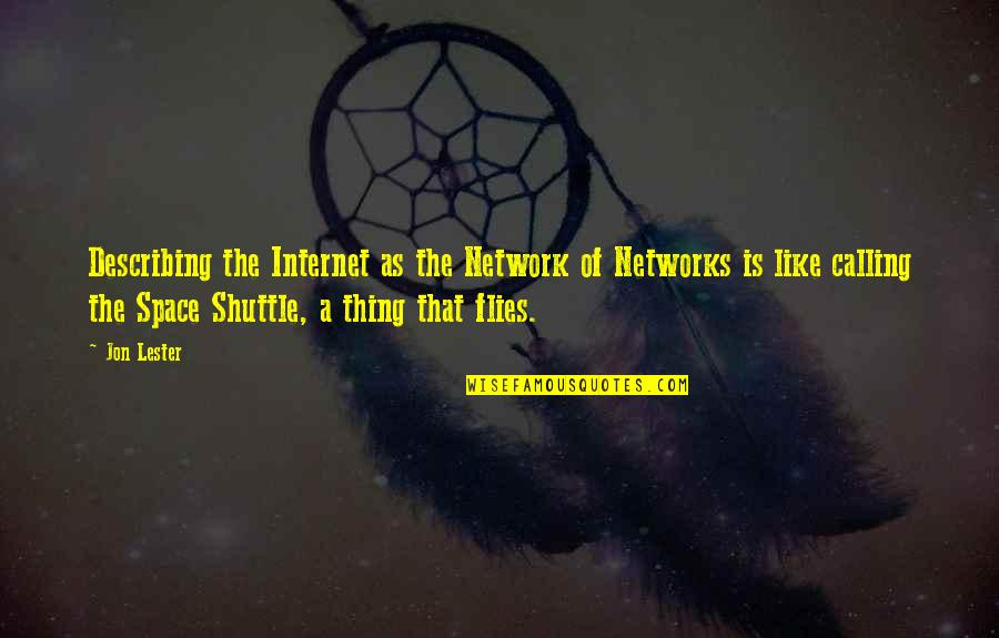 Shuttle Quotes By Jon Lester: Describing the Internet as the Network of Networks