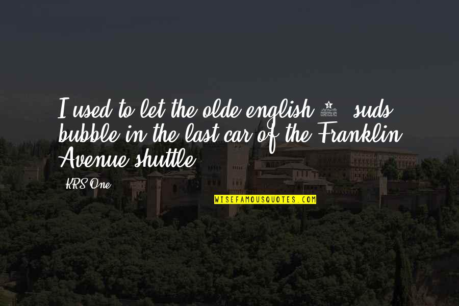 Shuttle Quotes By KRS-One: I used to let the olde english 8-