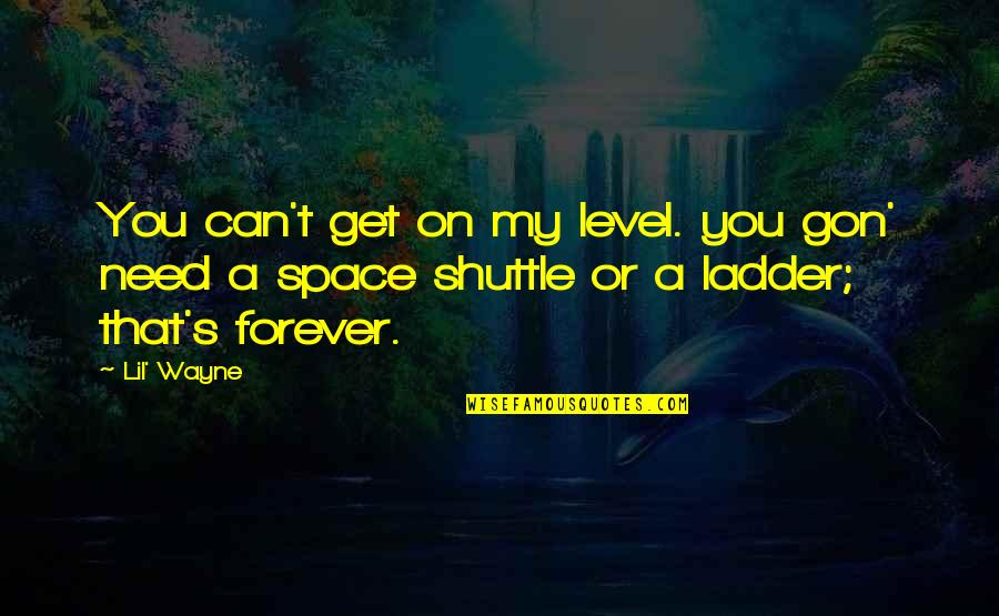 Shuttle Quotes By Lil' Wayne: You can't get on my level. you gon'
