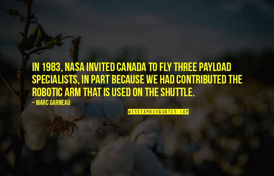 Shuttle Quotes By Marc Garneau: In 1983, NASA invited Canada to fly three