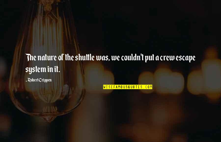 Shuttle Quotes By Robert Crippen: The nature of the shuttle was, we couldn't