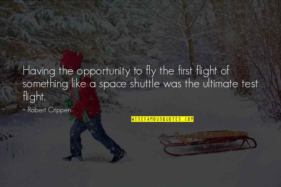 Shuttle Quotes By Robert Crippen: Having the opportunity to fly the first flight