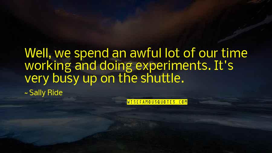Shuttle Quotes By Sally Ride: Well, we spend an awful lot of our