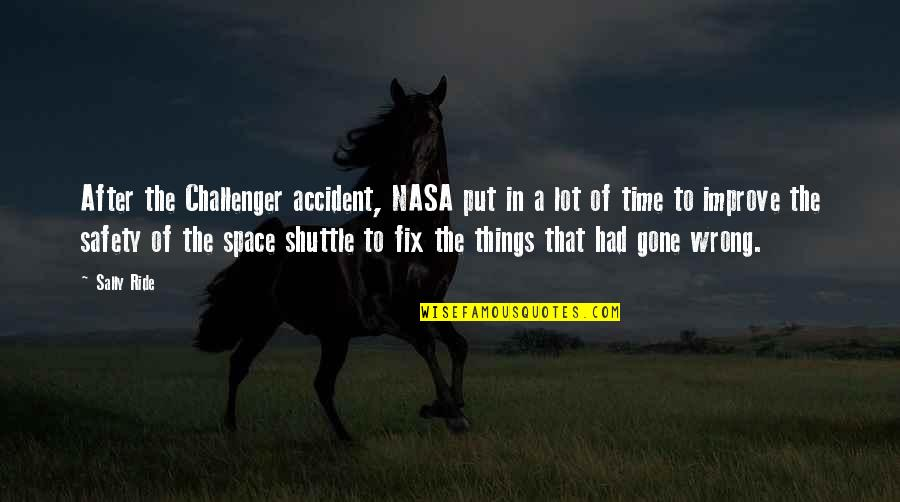 Shuttle Quotes By Sally Ride: After the Challenger accident, NASA put in a
