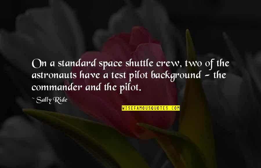Shuttle Quotes By Sally Ride: On a standard space shuttle crew, two of