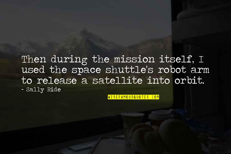 Shuttle Quotes By Sally Ride: Then during the mission itself, I used the