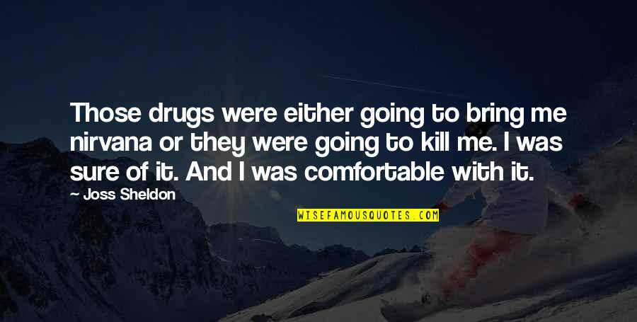 Shuvo Noboborsho 2015 Quotes By Joss Sheldon: Those drugs were either going to bring me