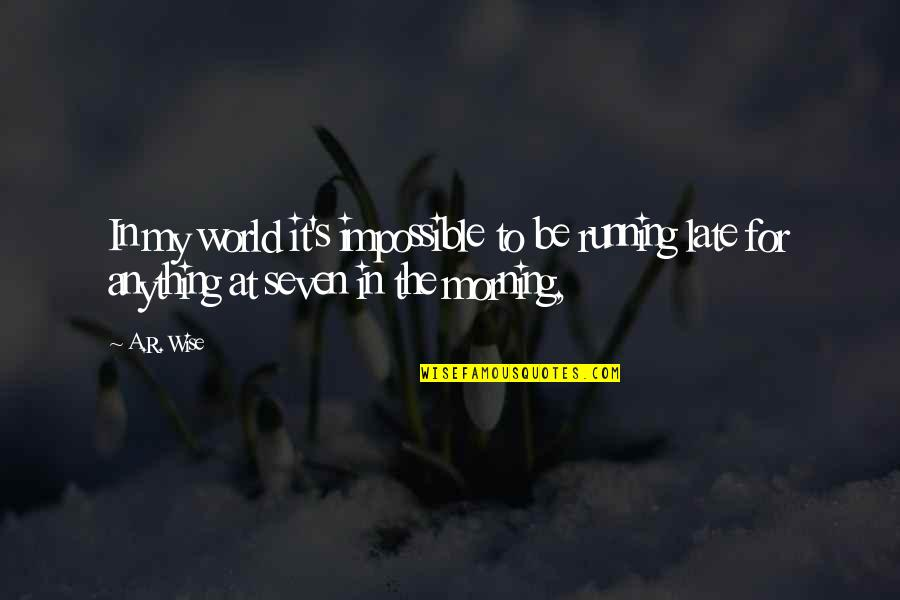 Shyama Charan Lahiri Quotes By A.R. Wise: In my world it's impossible to be running