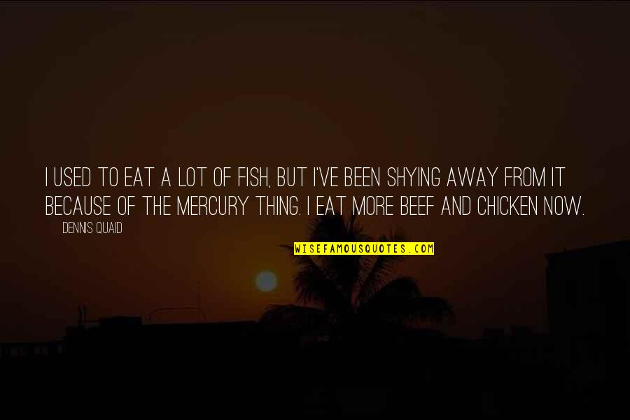 Shying Away Quotes By Dennis Quaid: I used to eat a lot of fish,