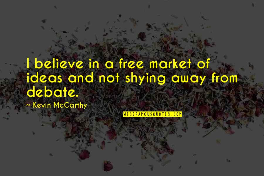 Shying Away Quotes By Kevin McCarthy: I believe in a free market of ideas