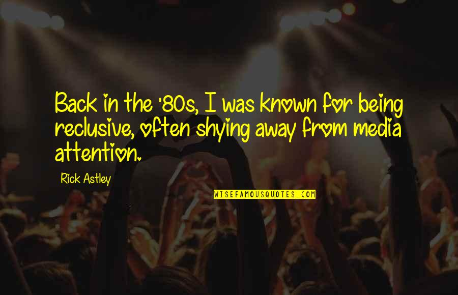 Shying Away Quotes By Rick Astley: Back in the '80s, I was known for