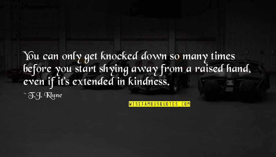 Shying Away Quotes By T.J. Klune: You can only get knocked down so many