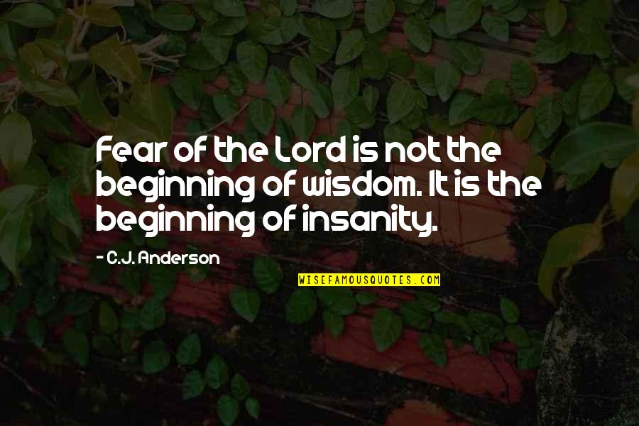 Si Nam Quotes By C.J. Anderson: Fear of the Lord is not the beginning