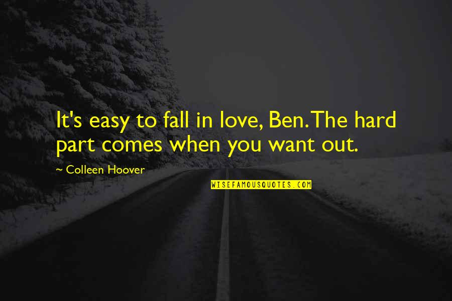 Si Nam Quotes By Colleen Hoover: It's easy to fall in love, Ben. The