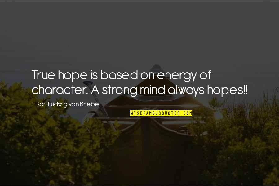 Si Nam Quotes By Karl Ludwig Von Knebel: True hope is based on energy of character.