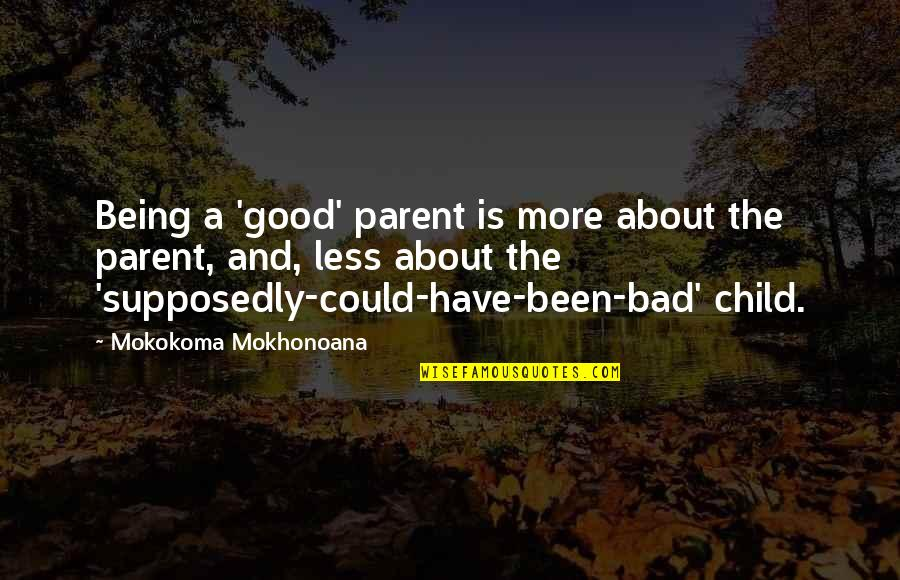 Si Nam Quotes By Mokokoma Mokhonoana: Being a 'good' parent is more about the