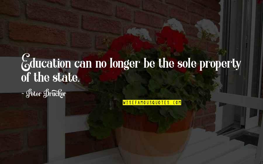 Si Nam Quotes By Peter Drucker: Education can no longer be the sole property