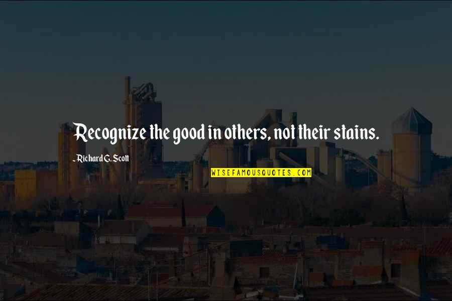 Si Nam Quotes By Richard G. Scott: Recognize the good in others, not their stains.