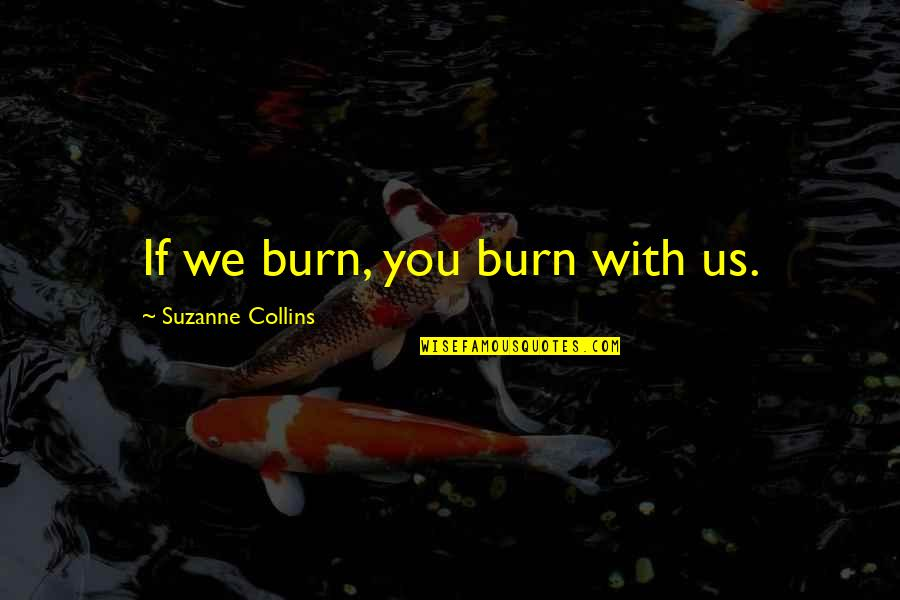 Si Nam Quotes By Suzanne Collins: If we burn, you burn with us.