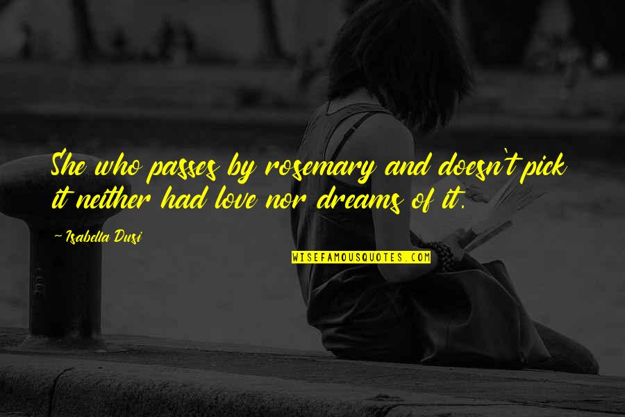 Si Seulement Quotes By Isabella Dusi: She who passes by rosemary and doesn't pick