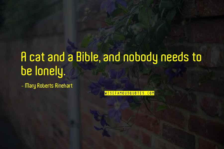 Si Seulement Quotes By Mary Roberts Rinehart: A cat and a Bible, and nobody needs