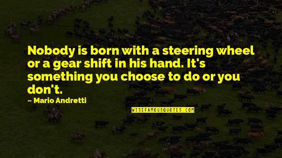 Sia Chandelier Quotes By Mario Andretti: Nobody is born with a steering wheel or