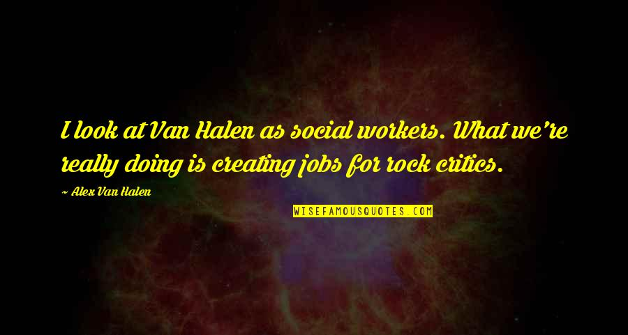 Siballe Quotes By Alex Van Halen: I look at Van Halen as social workers.