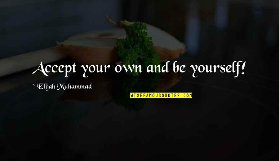 Siballe Quotes By Elijah Muhammad: Accept your own and be yourself!