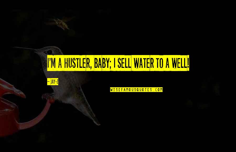 Siballe Quotes By Jay-Z: I'm a hustler, baby; I sell water to