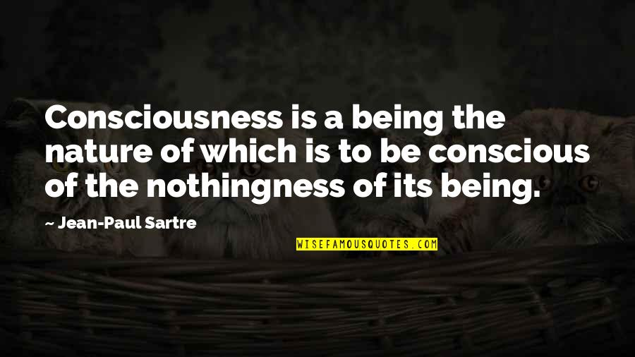 Siballe Quotes By Jean-Paul Sartre: Consciousness is a being the nature of which