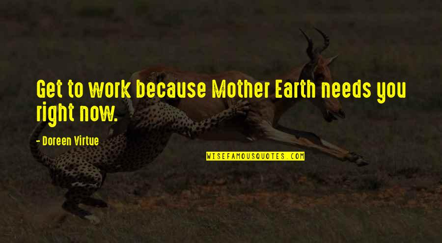 Sibling Fights Quotes By Doreen Virtue: Get to work because Mother Earth needs you