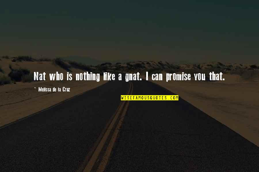 Sibling Fights Quotes By Melissa De La Cruz: Nat who is nothing like a gnat. I