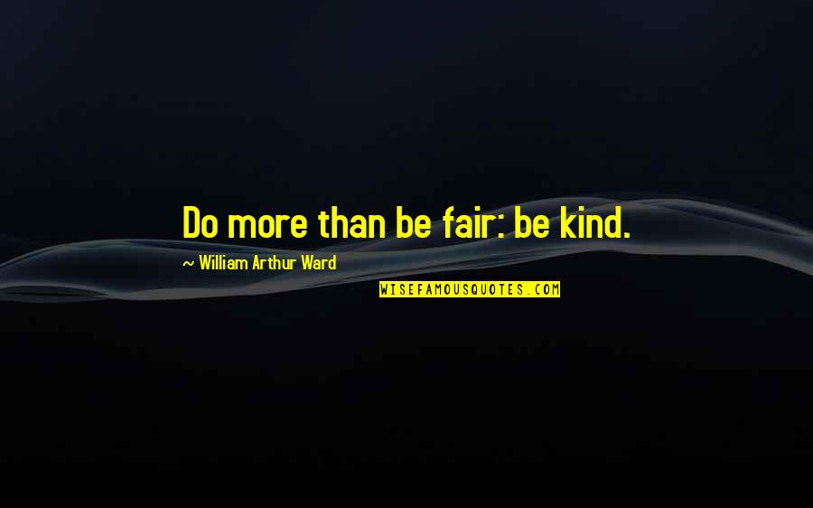 Sibling Fights Quotes By William Arthur Ward: Do more than be fair: be kind.