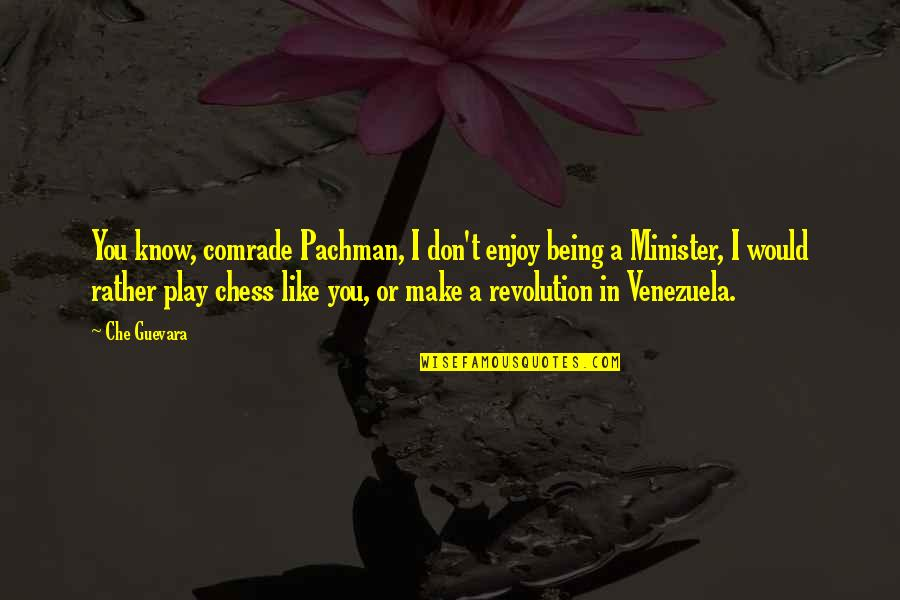 Sibling Goals Quotes By Che Guevara: You know, comrade Pachman, I don't enjoy being
