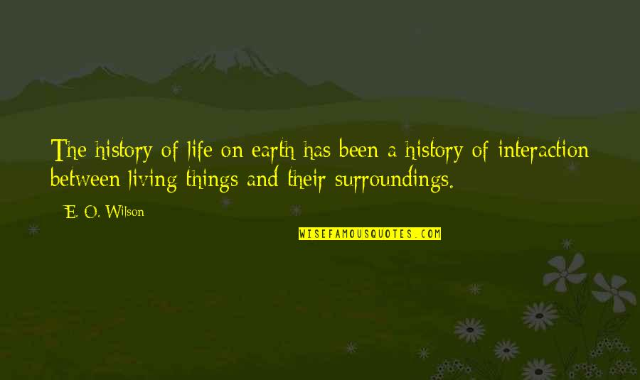 Sibling Goals Quotes By E. O. Wilson: The history of life on earth has been