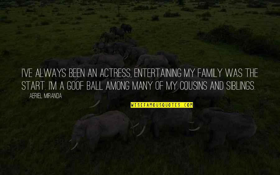 Siblings And Family Quotes By Aeriel Miranda: I've always been an actress, entertaining my family