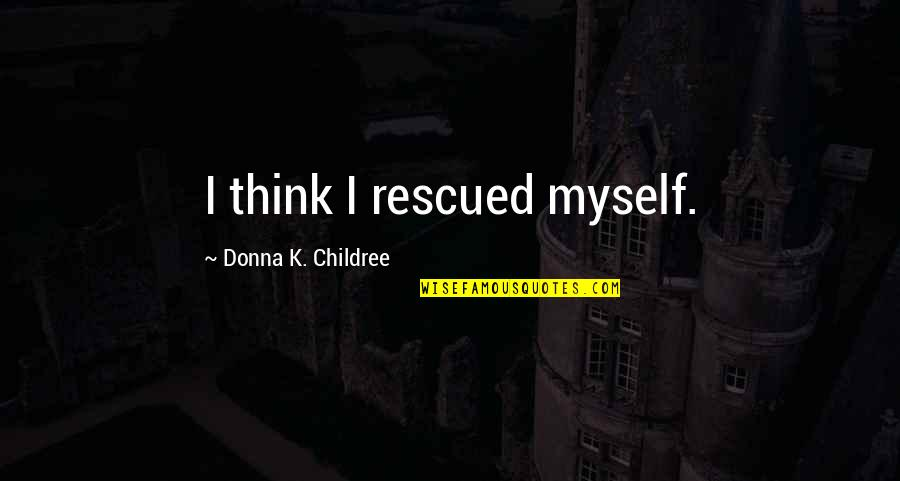 Siblings And Family Quotes By Donna K. Childree: I think I rescued myself.