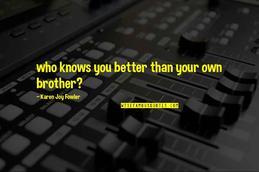 Siblings And Family Quotes By Karen Joy Fowler: who knows you better than your own brother?