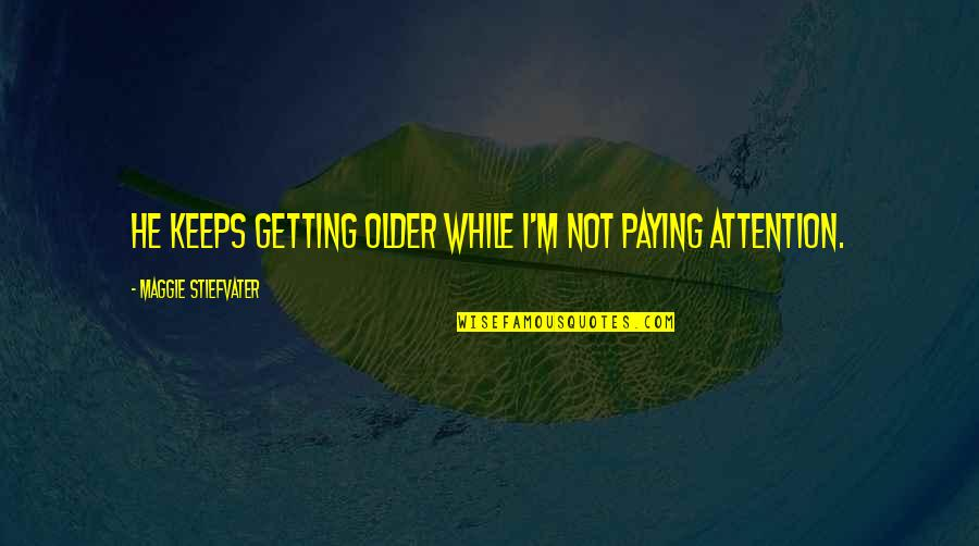 Siblings And Family Quotes By Maggie Stiefvater: He keeps getting older while I'm not paying
