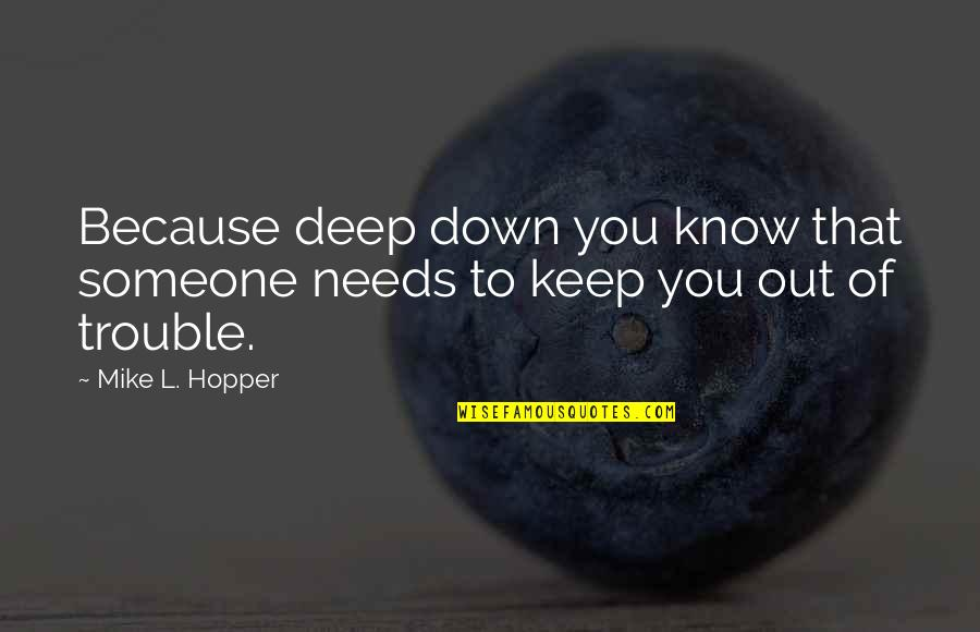 Siblings And Family Quotes By Mike L. Hopper: Because deep down you know that someone needs