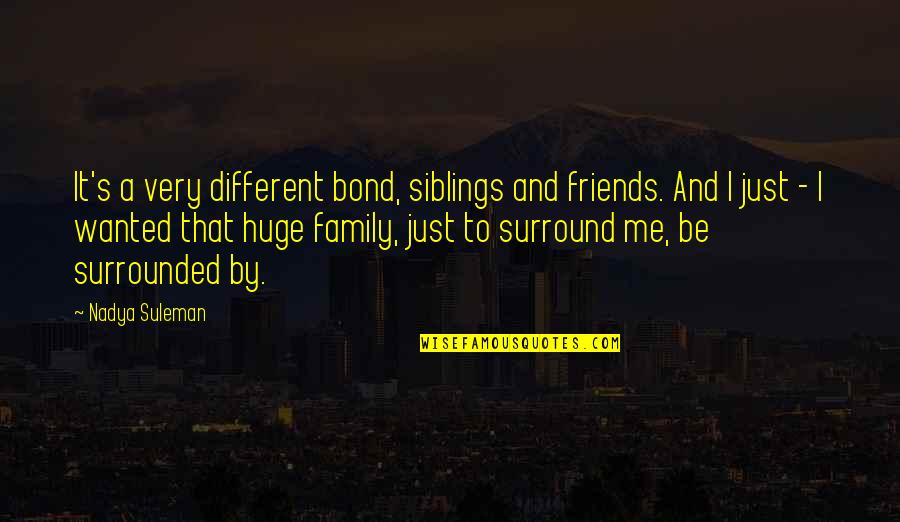 Siblings And Family Quotes By Nadya Suleman: It's a very different bond, siblings and friends.