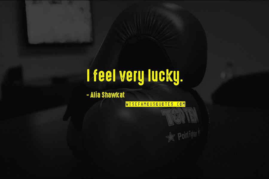 Siblings Being Different Quotes By Alia Shawkat: I feel very lucky.