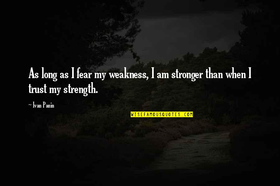 Siblings Being Different Quotes By Ivan Panin: As long as I fear my weakness, I