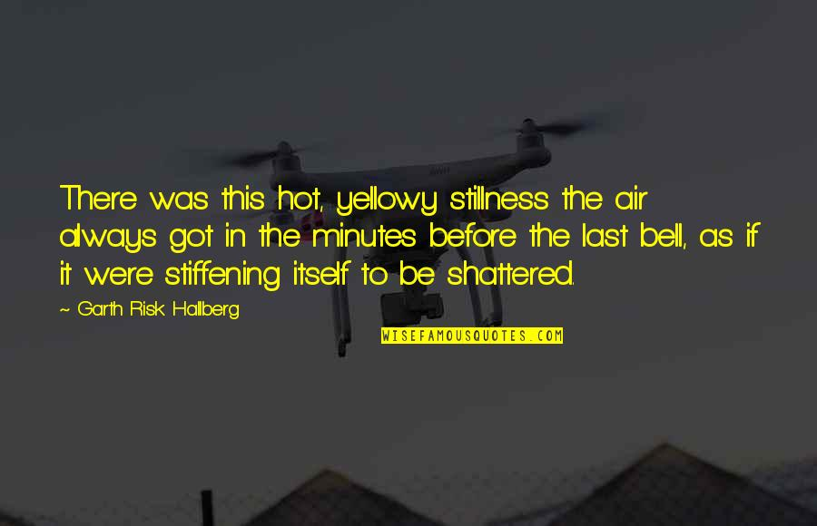 Sicily Italy Quotes By Garth Risk Hallberg: There was this hot, yellowy stillness the air