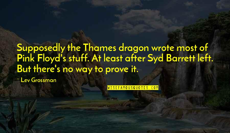 Sick And Tired Of Life Quotes By Lev Grossman: Supposedly the Thames dragon wrote most of Pink