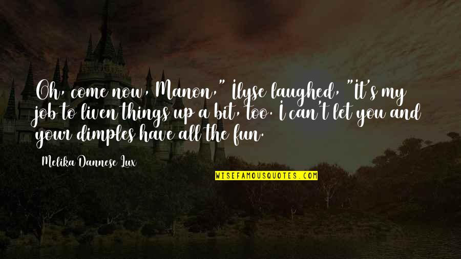 """Sick And Tired Of Life Quotes By Melika Dannese Lux: Oh, come now, Manon,"""" Ilyse laughed, """"It's my"""