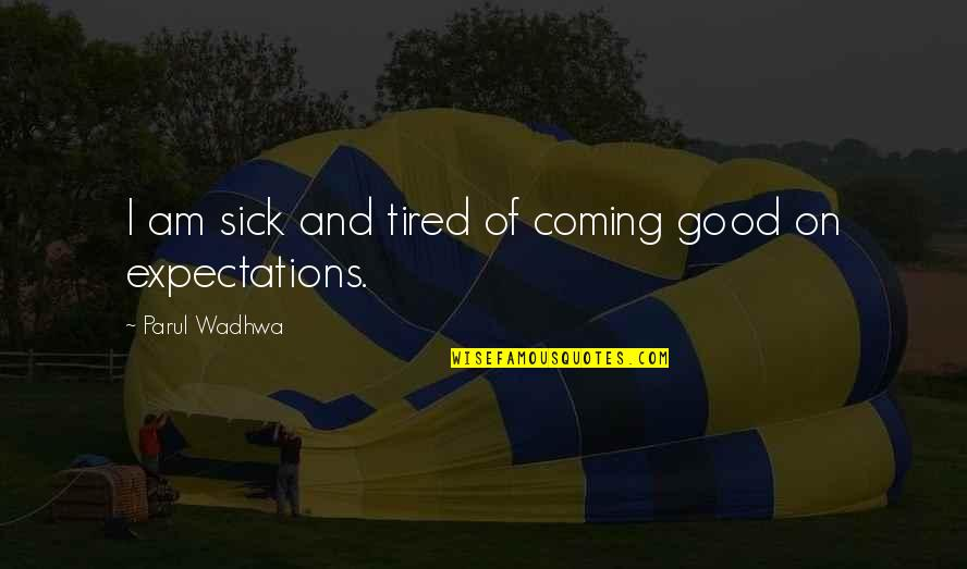 Sick And Tired Of Life Quotes By Parul Wadhwa: I am sick and tired of coming good