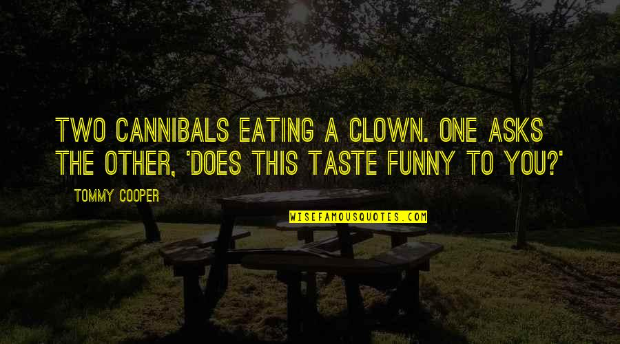 Sick And Tired Of Life Quotes By Tommy Cooper: Two cannibals eating a clown. One asks the