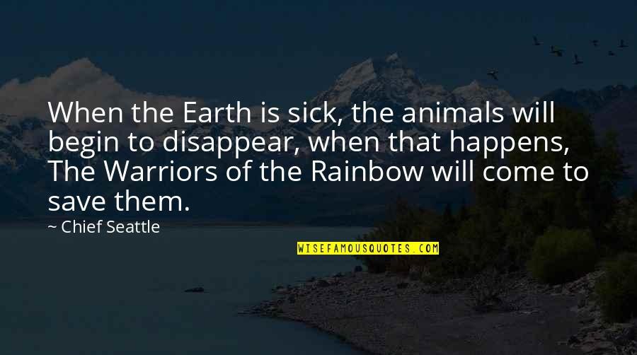 Sick Animals Quotes By Chief Seattle: When the Earth is sick, the animals will